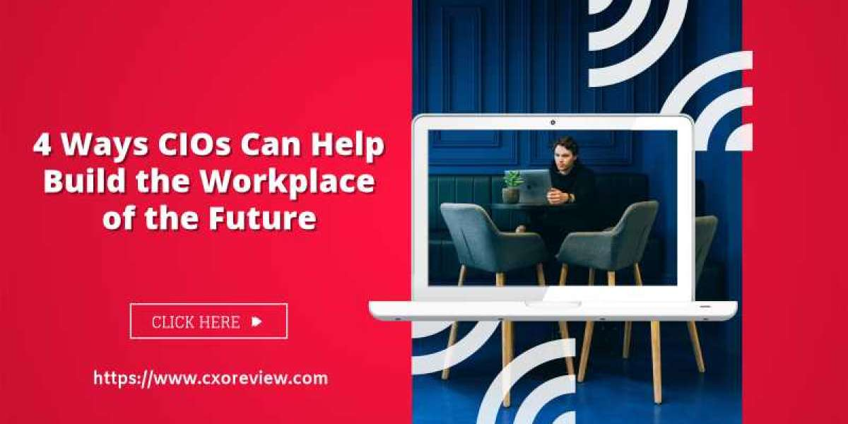 4 Ways CIOs Can Help Build the Workplace of the Future